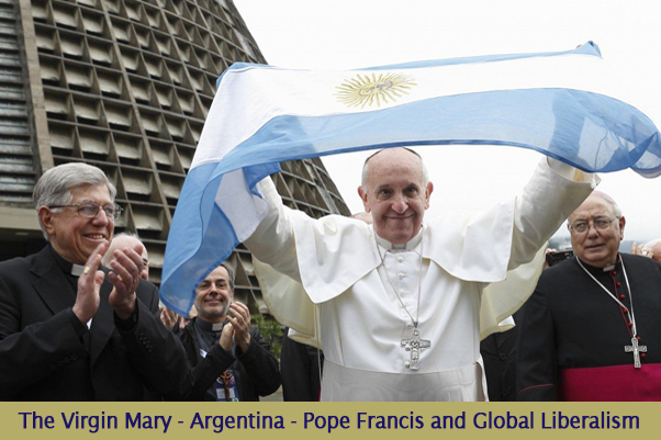 The Virgin Mary – Argentina – Pope Francis vs Global Liberalism